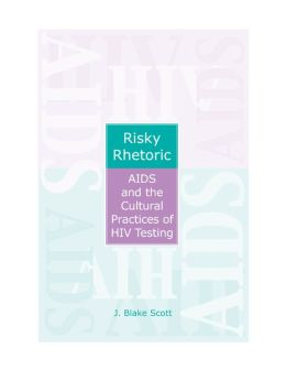 Risky Rhetoric: AIDS and the Cultural Practices of HIV Testing