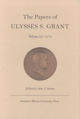 The Papers of Ulysses S. Grant, Volume 25: 1874