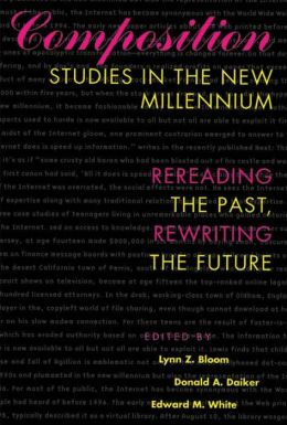 Composition Studies in the New Millennium: Rereading the Past, Rewriting the Future