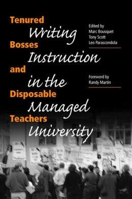 Tenured Bosses and Disposable Teachers: Writing Instruction in the Managed University