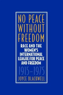 No Peace without Freedom: Race and the Women's International League for Peace and Freedom, 1915-1975
