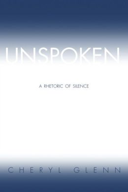 Unspoken: A Rhetoric of Silence
