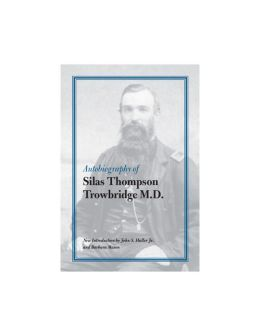 Autobiography of Silas Thompson Trowbridge M.D.