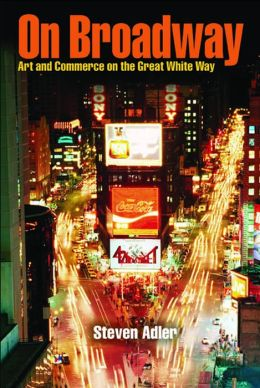 On Broadway: Art and Commerce on the Great White Way