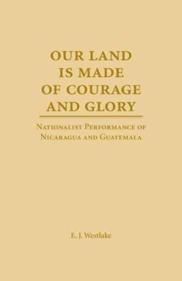 Our Land Is Made of Courage and Glory: Nationalist Performance of Nicaragua and Guatemala