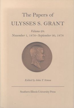 The Papers of Ulysses S. Grant: November 1,1876 - September 30,1878