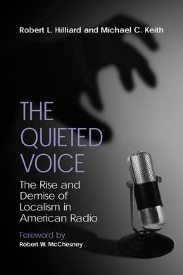 The Quieted Voice: The Rise and Demise of Localism in American Radio