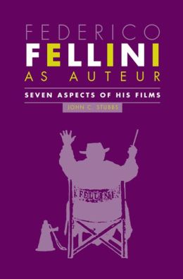 Federico Fellini As Auteur: Seven Aspects of His Films