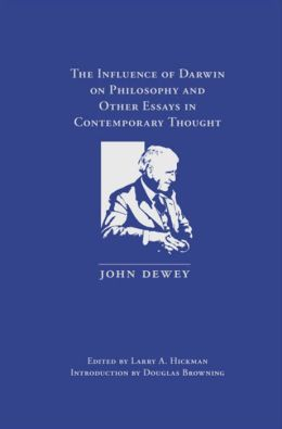 The Influence of Darwin on Philosophy: And Other Essays in Contemporary Thought