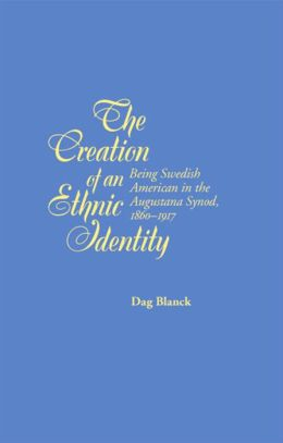 The Creation of an Ethnic Identity: Being Swedish American in the Augustana Synod, 1860-1917