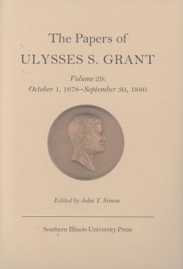 The Papers of Ulysses S. Grant: October 1, 1878 - September 30, 1880