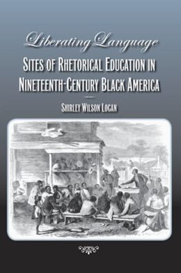 Liberating Language: Sites of Rhetorical Education in Nineteenth-Century Black America