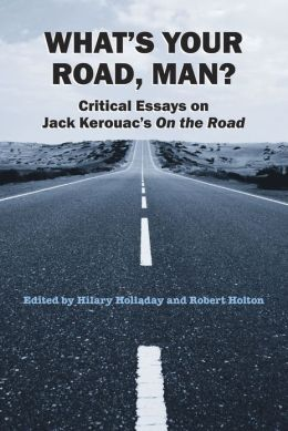 What's Your Road, Man?: Critical Essays on Jack Kerouac's On the Road