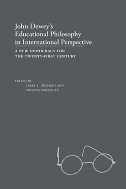 John Dewey's Educational Philosophy in International Perspective: A New Democracy for the Twenty-First Century