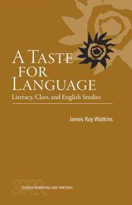 A Taste for Language: Literacy, Class, and English Studies