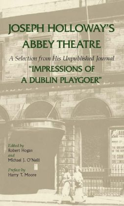 Joseph Holloway's Abbey Theatre: A Selection From His Unpublished Journal