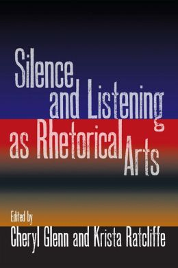Silence and Listening as Rhetorical Arts