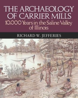 The Archaeology of Carrier Mills: 10,000 Years in the Saline Valley of Illinois