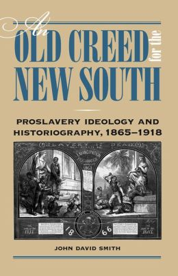 An Old Creed for the New South: Proslavery Ideology and Historiography, 1865-1918