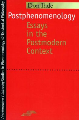Postphenomenology: Essays in the Postmodern Context