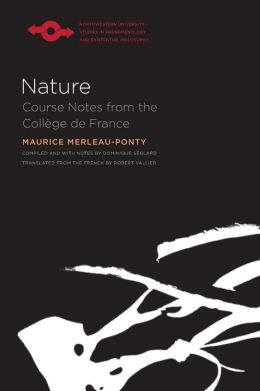 Nature: Course Notes from the College de France ( Studies in Phenomenology & Existential Philosophy Series)