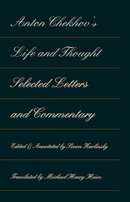 Anton Chekhov's Life and Thought: Selected Letters and Commentary