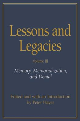 Lessons and Legacies: Memory, Memorialization, and Denial