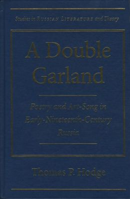 A Double Garland: Poetry and Art-Song in Early Nineteenth Century Russia