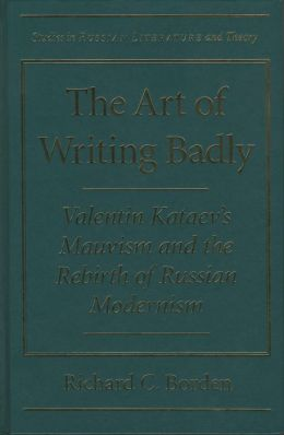 The Art of Writing Badly: Valentin Kataev's Mauvism and the Rebirth of Russian Modernism