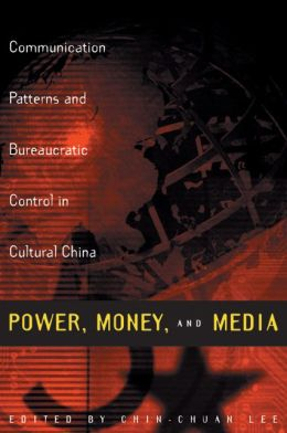 Power, Money, and Media: Communication Patterns and Bureaucratic Control in Cultural China