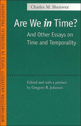 Are We In Time? (Northwestern University Topics in Historical Philosophy Series): And Other Essays on Time and Temporality