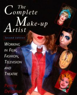 Complete Make-Up Artist: Working in Film, Television, and Theatre