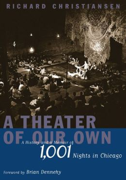Theater of Our Own: A History and a Memoir of 1,001 Nights in Chicago