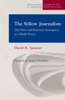 Yellow Journalism: The Press and America's Emergence as a World Power