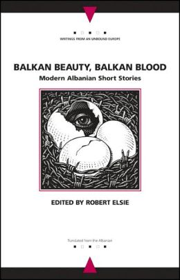 Balkan Beauty, Balkan Blood: Modern Albanian Short Stories