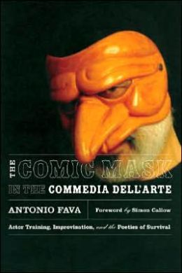 Comic Mask in the Commedia dell'Arte: Actor Training, Improvisation, and the Poetics of Survival