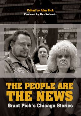 People Are the News: Grant Pick's Chicago Stories