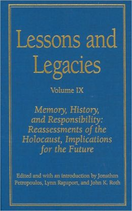 Lessons and Legacies: Memory, History, and Responsibility - Reassessments of the Holocaust, Implications for the Future