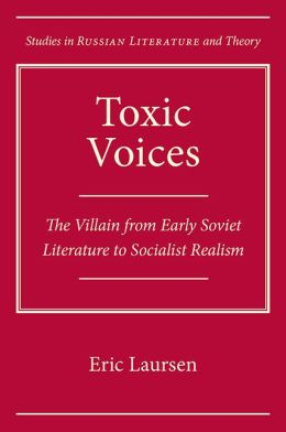 Toxic Voices: The Villain from Early Soviet Literature to Socialist Realism
