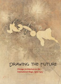 Drawing the Future: Chicago Architecture on the International Stage, 1900-1925
