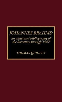 Johannes Brahms: An Annotated Bibliography of the Literature through 1982
