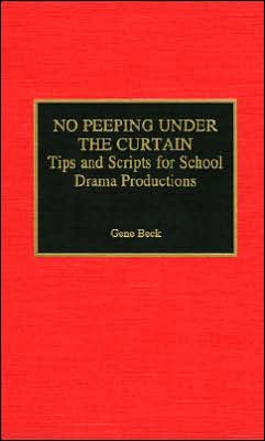 No Peeping Under the Curtain: Tips and Scripts for School Drama Productions