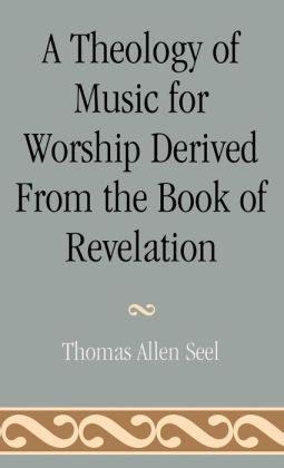 Theology Of Music For Worship Derived From The Book Of Revelation