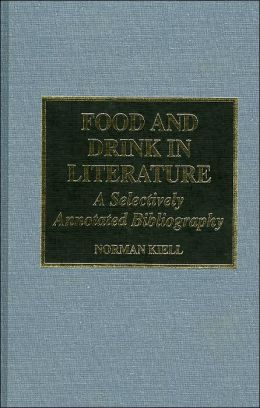 Food and Drink in Literature: A Selectively Annotated Bibliography