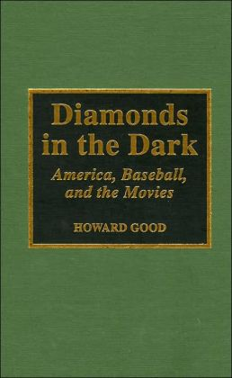 Diamonds in the Dark: America, Baseball, and the Movies