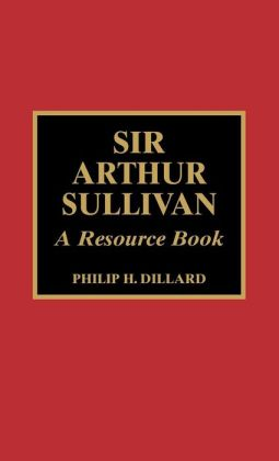 Sir Arthur Sullivan: A Resource Book