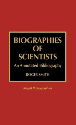 Biographies of Scientists: An Annotated Bibliography