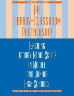 The Library-Classroom Partnership : Teaching Library Media Skills in Middle and Junior High Schools