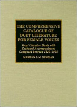 The Comprehensive Catalogue of Duet Literature for Female Voices: Vocal Chamber Duets with Keyboard Accompaniment Composed Between 1820-1995