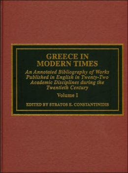 Greece in Modern Times: An Annotated Bibliography of Works Published in English in 22 Academic Disciplines During the 20th Century